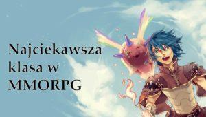 Blog o grach i najciekawsza klasa w MMORPG