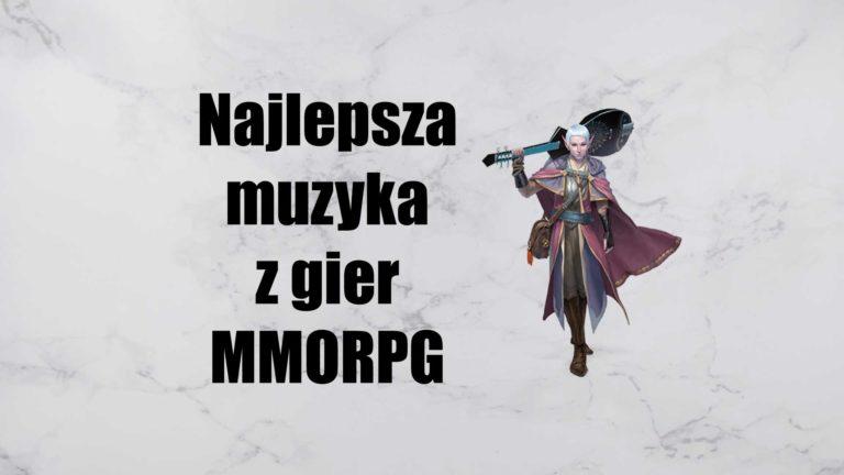 Read more about the article Najlepsza muzyka zgier MMORPG, czyli nutka nostalgii