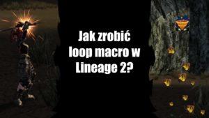 Jak zrobić loop macro wLineage 2? – Poradnik