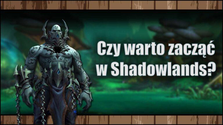 Czywarto zacząć grać wWorld of Warcraft Shadowlands?