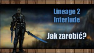 Lineage 2 Interlude – Jak zarobić kasę?